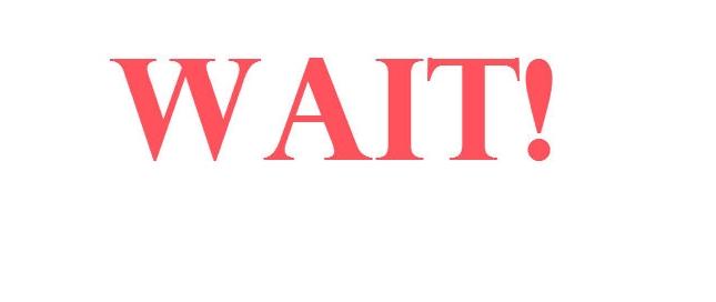 Wait!!